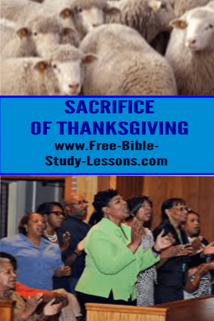 When hard times hit that is the only time we can offer the sacrifice of thanksgiving.  When everything is going will its not a sacrifice.