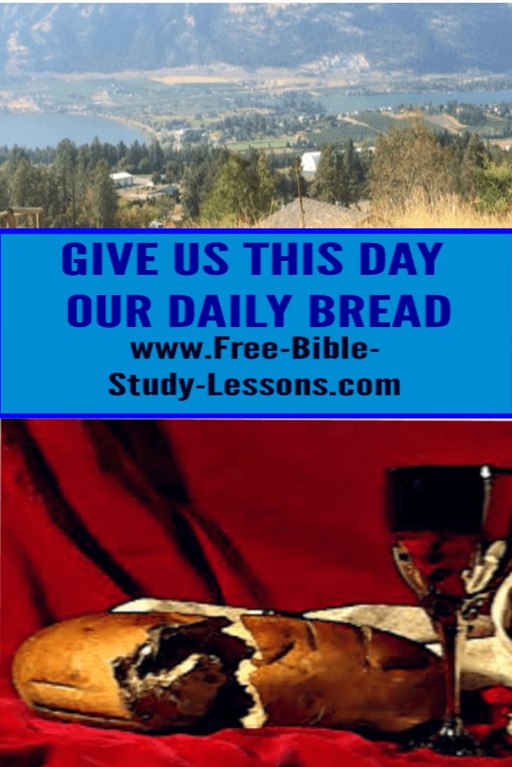 The Lord's Prayer tells us to ask for our daily bread.  What does it mean by that?