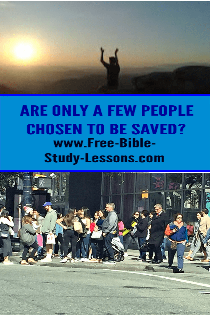 Are only a few people chosen to be saved?  What does the Bible really teach.