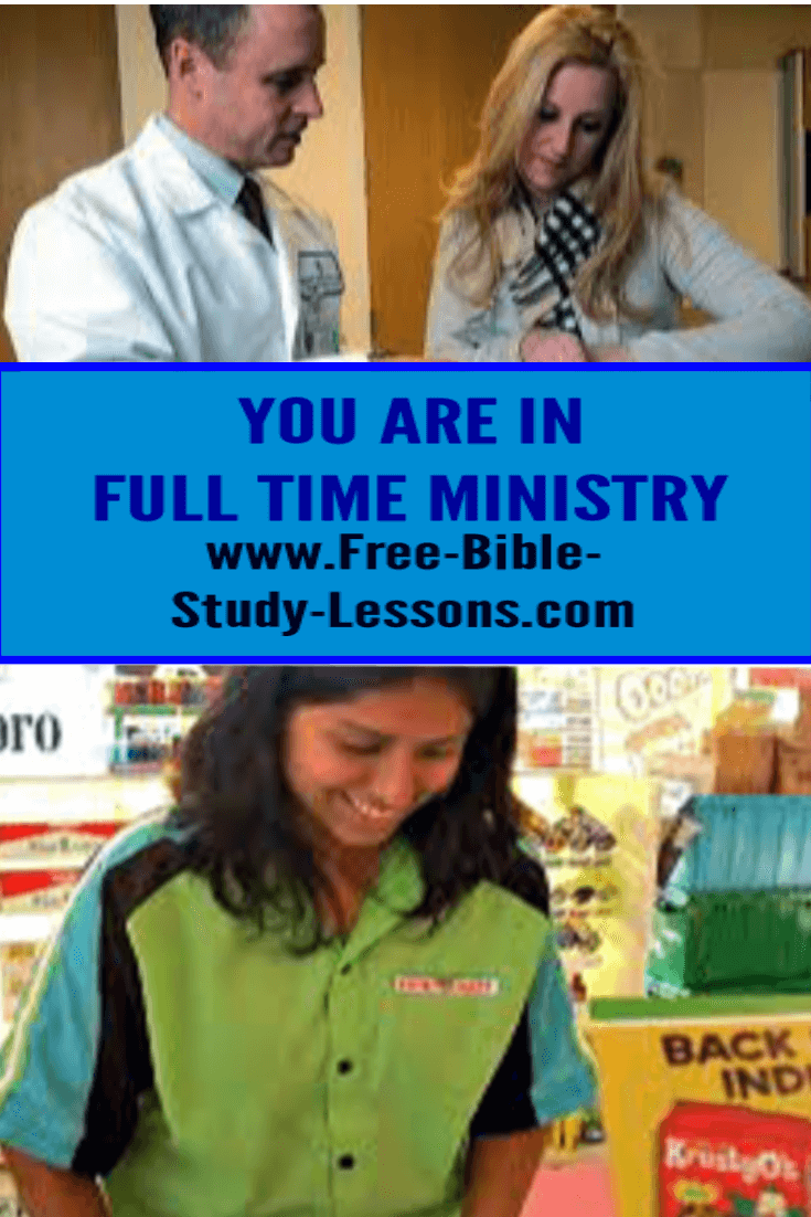You are In full time ministry if you are a Christian.