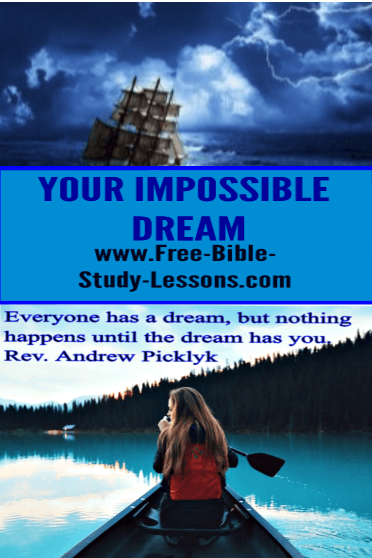 Do you have an impossible dream?  Realize nothing is impossible with God.