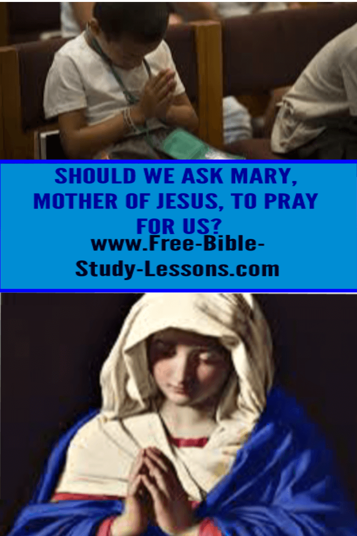 Should we ask Mary, the mother of Jesus, and other Saints to pray for us?