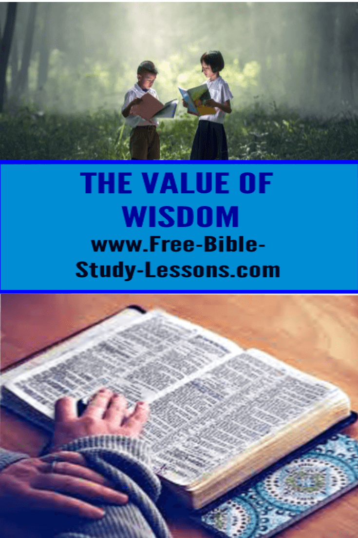The value of wisdom is above measure and is found in the Word of God.